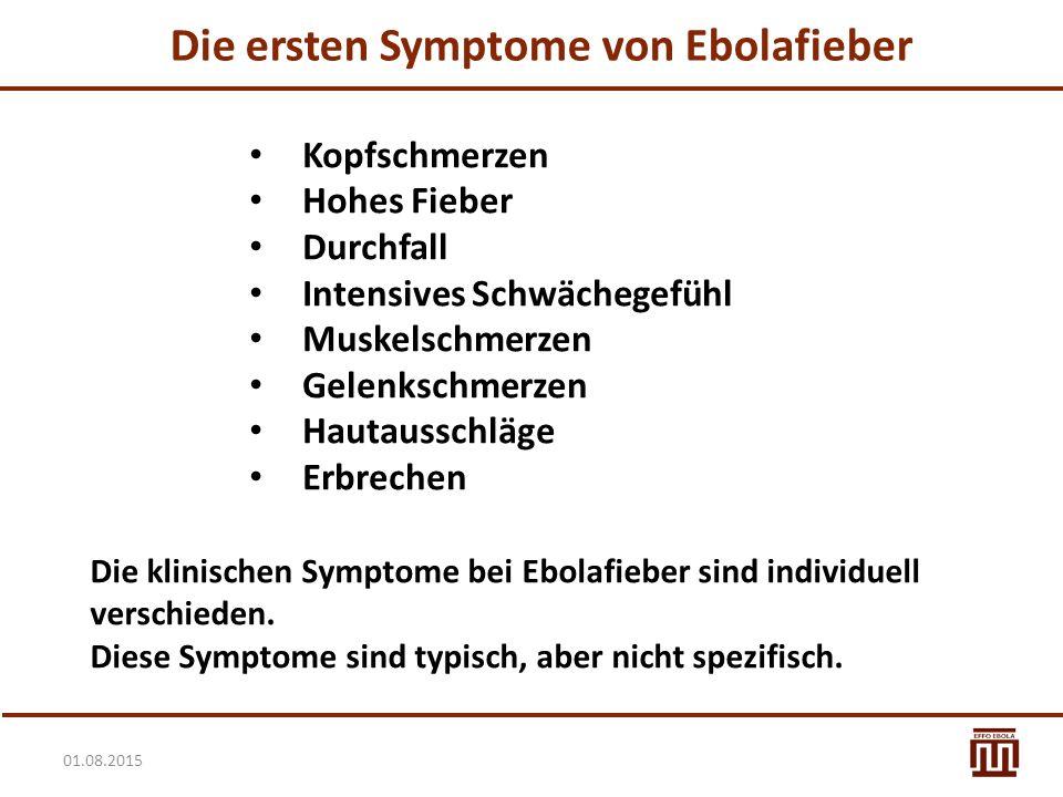 01.08.2015 Die ersten Symptome von Ebolafieber Kopfschmerzen Hohes Fieber Durchfall Intensives Schwächegefühl Muskelschmerzen Gelenkschmerzen Hautauss