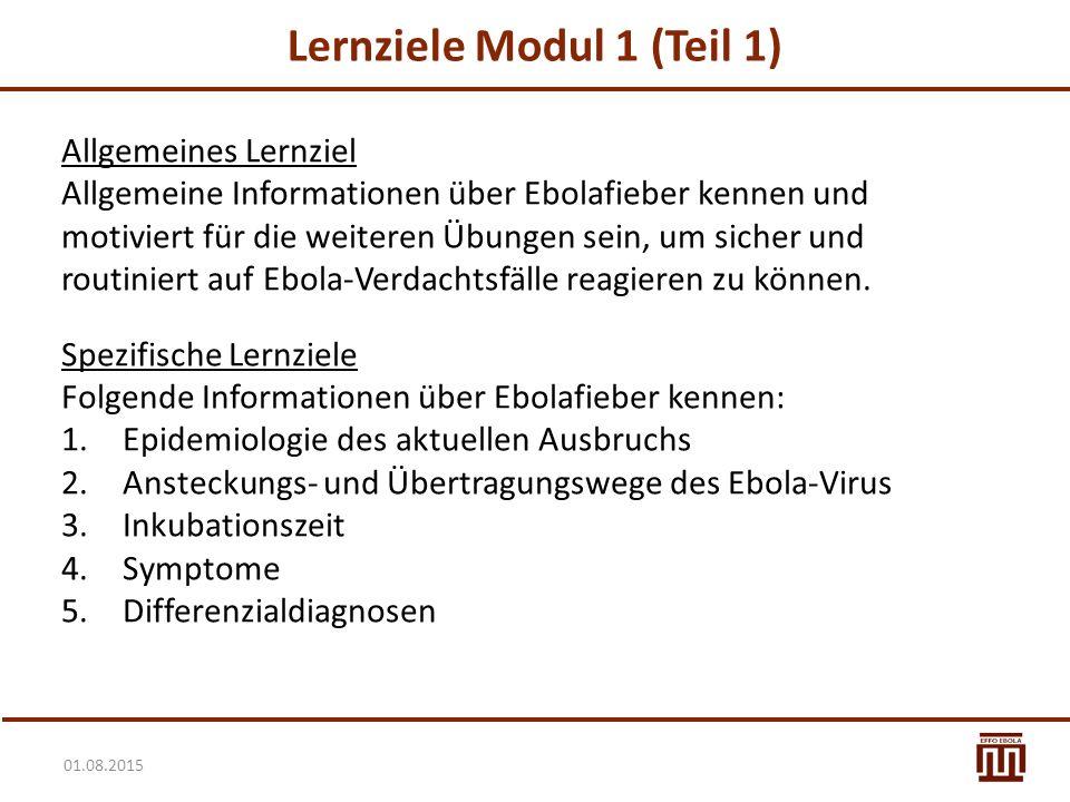 01.08.2015 Lernziele Modul 1 (Teil 1) Allgemeines Lernziel Allgemeine Informationen über Ebolafieber kennen und motiviert für die weiteren Übungen sei