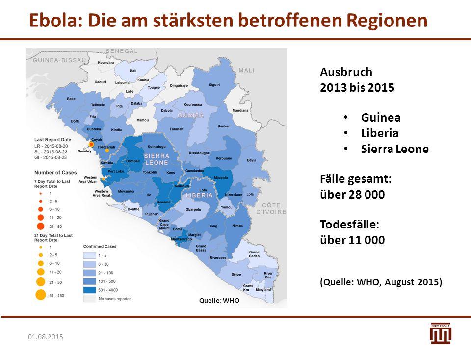 01.08.2015 Ebola: Die am stärksten betroffenen Regionen Ausbruch 2013 bis 2015 Guinea Liberia Sierra Leone Fälle gesamt: über 28 000 Todesfälle: über