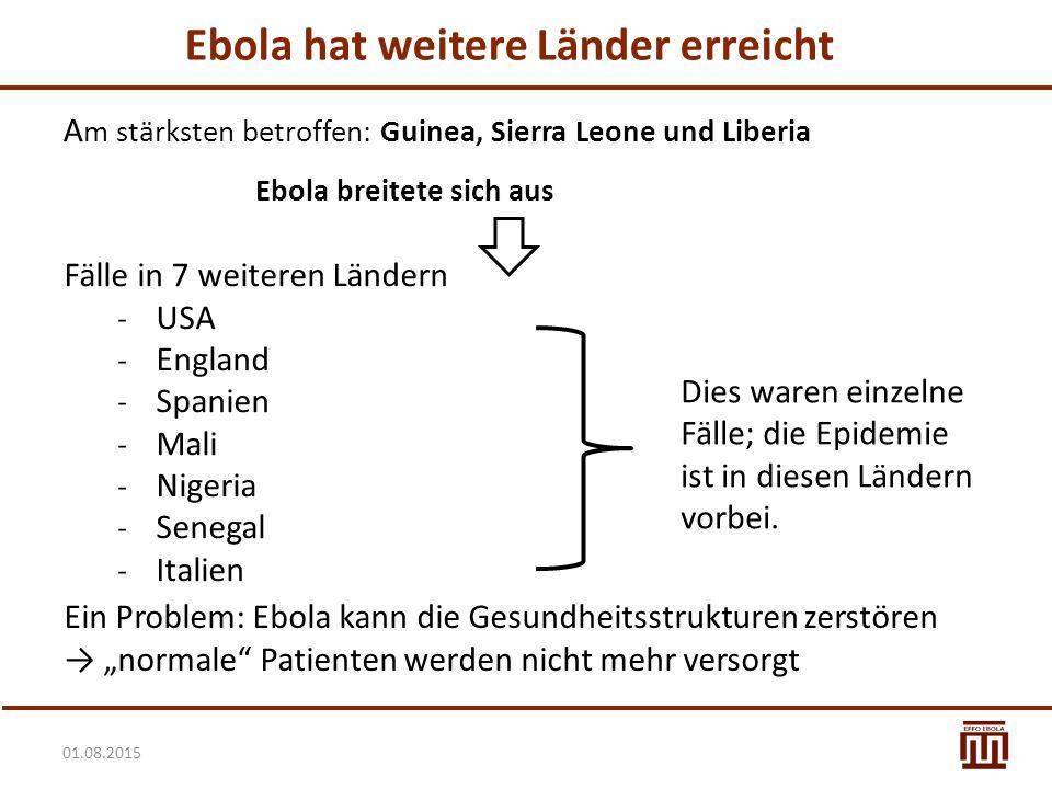 01.08.2015 Ebola hat weitere Länder erreicht A m stärksten betroffen: Guinea, Sierra Leone und Liberia Ebola breitete sich aus Fälle in 7 weiteren Län