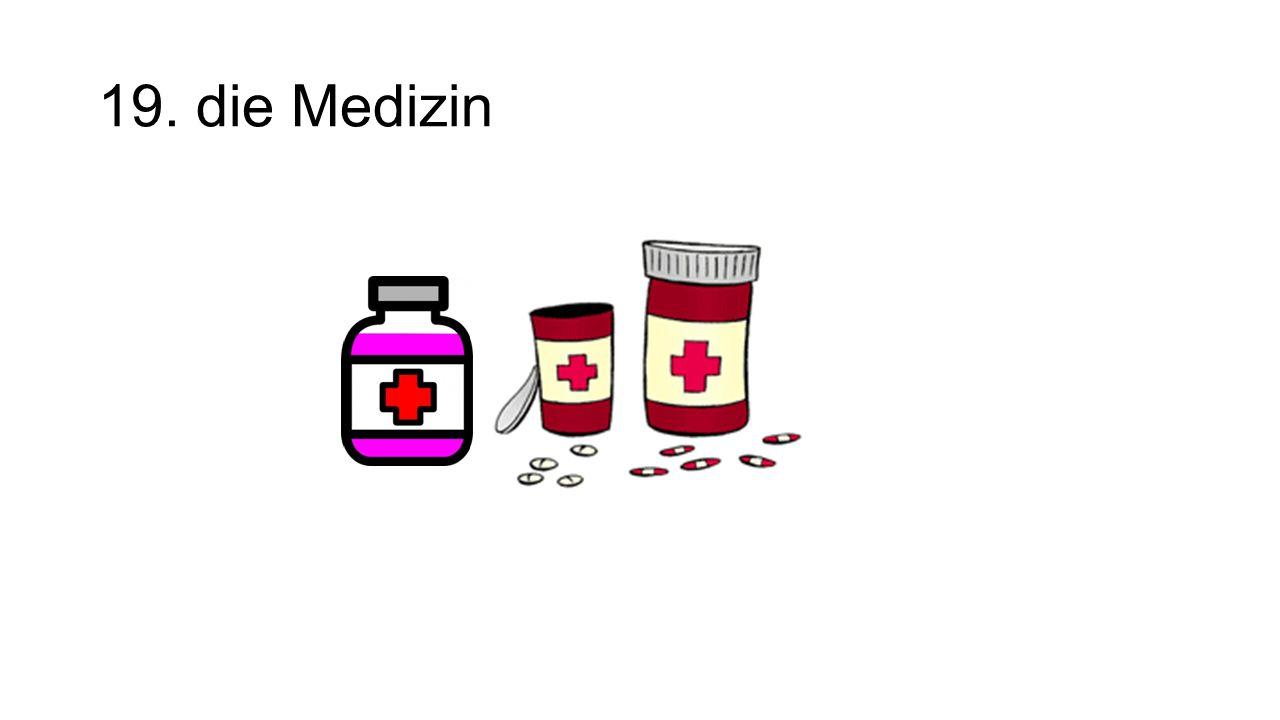 19. die Medizin
