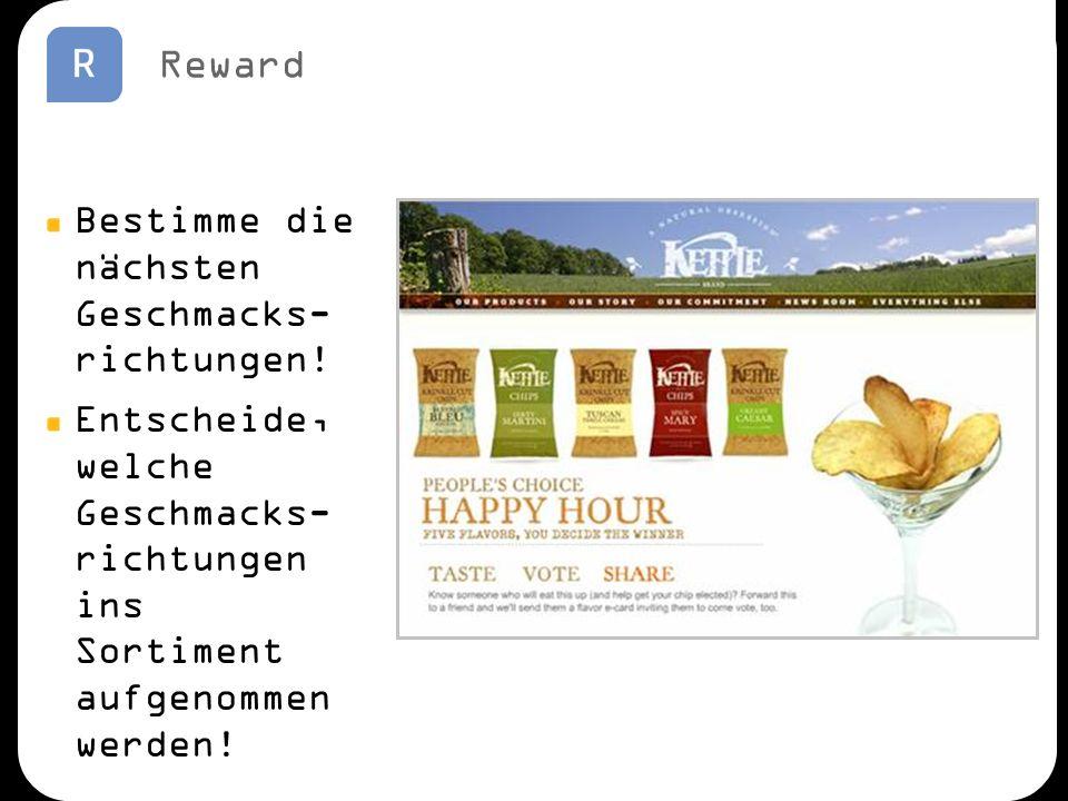 Reward Bestimme die nächsten Geschmacks- richtungen! Entscheide, welche Geschmacks- richtungen ins Sortiment aufgenommen werden!