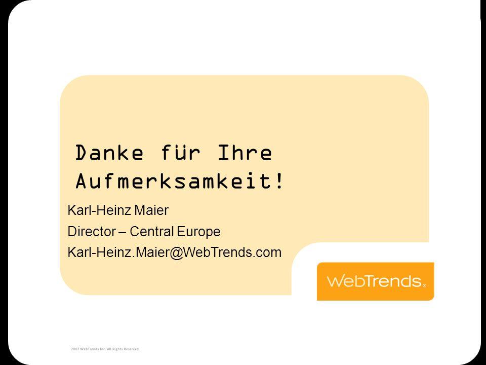 Danke für Ihre Aufmerksamkeit! Karl-Heinz Maier Director – Central Europe Karl-Heinz.Maier@WebTrends.com