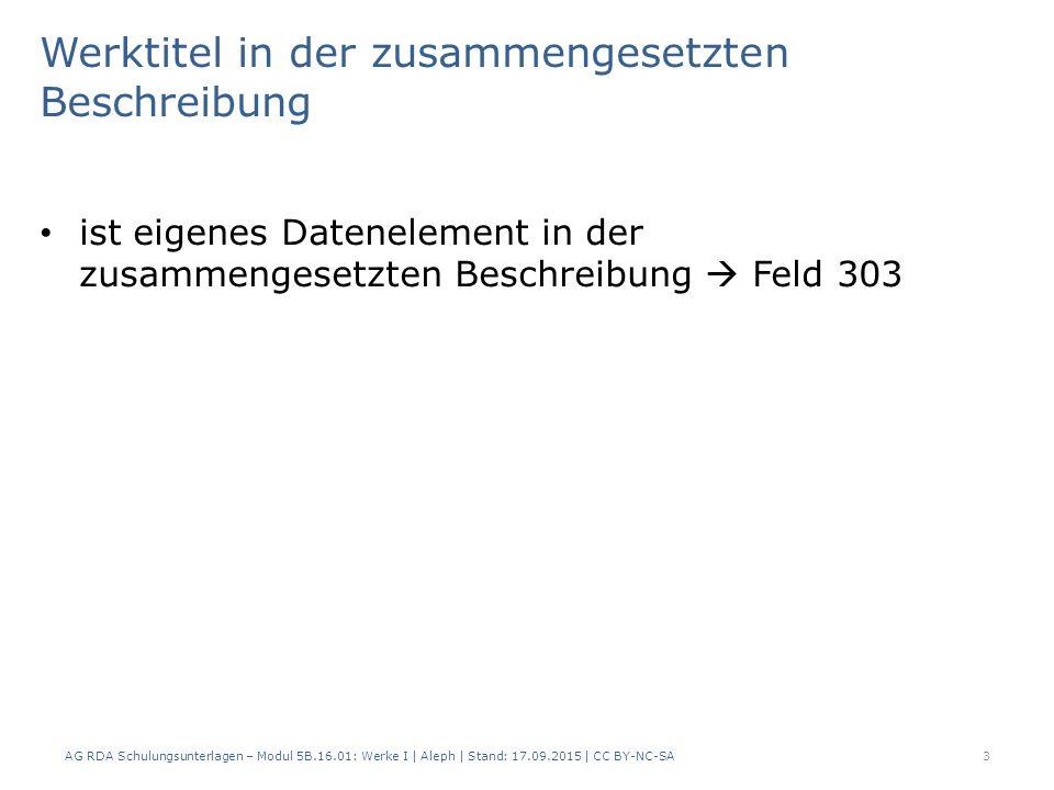 2.1 Merkmal – b) Erscheinungsdatum 303 $f AG RDA Schulungsunterlagen – Modul 5B.16.01: Werke I   Aleph   Stand: 17.09.2015   CC BY-NC-SA14 AlephRDAElementErfassung Werk 1Erfassung Werk 2 Erfassung Werk 3 4192.8.6Ersch.- datum $c 1999-2001$c 2002-2006$c 2007- 20019.2Geistiger Schöpfer $k Deutsche Bank $g Frankfurt am Main $9 GND-IDNR $k Deutsche Bank $g Frankfurt am Main $9 GND-IDNR $k Deutsche Bank $g Frankfurt am Main $9 GND-IDNR 18.4In Beziehung stehende Körperschaft Beziehungs- kennzeich- nung aus Anh.