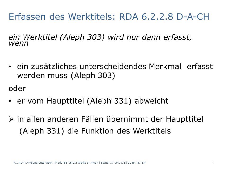 A) Titel ist eindeutig => Haupttitel übernimmt die Funktion des Werktitels AG RDA Schulungsunterlagen – Modul 5B.16.01: Werke I   Aleph   Stand: 17.09.2015   CC BY-NC-SA8 AlephRDAElementErfassung 3312.3.2 = 6.2.2 Haupttitel = Werktitel $a Annalen der Physik 4192.8.2Erscheinungsort$a Berlin