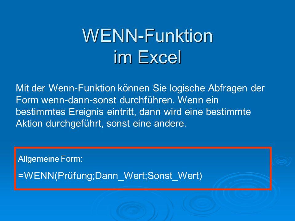 WENN-Funktion im Excel Mit der Wenn-Funktion können Sie logische Abfragen der Form wenn-dann-sonst durchführen.