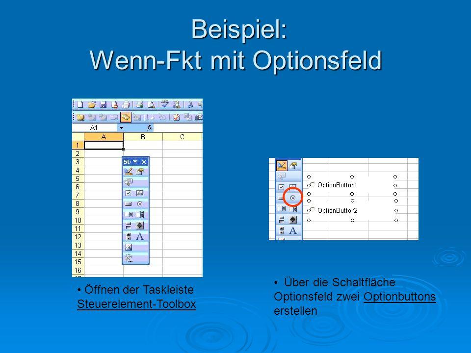 Beispiel: Wenn-Fkt mit Optionsfeld Beispiel: Wenn-Fkt mit Optionsfeld Öffnen der Taskleiste Steuerelement-Toolbox Über die Schaltfläche Optionsfeld zwei Optionbuttons erstellen