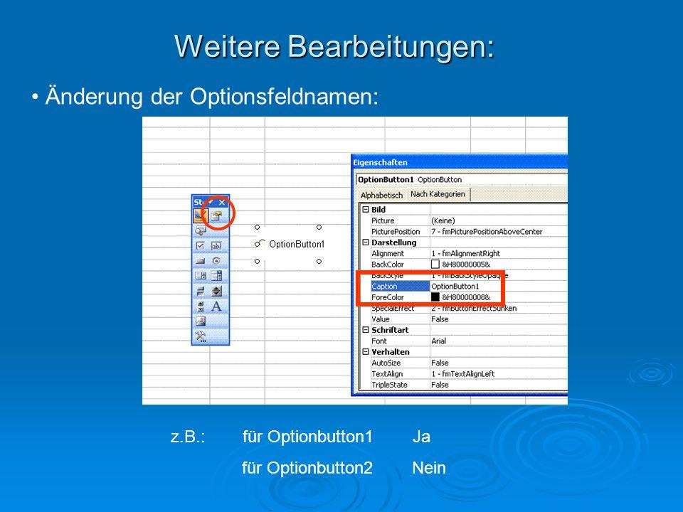 Weitere Bearbeitungen: Änderung der Optionsfeldnamen: z.B.: für Optionbutton1 Ja für Optionbutton2 Nein