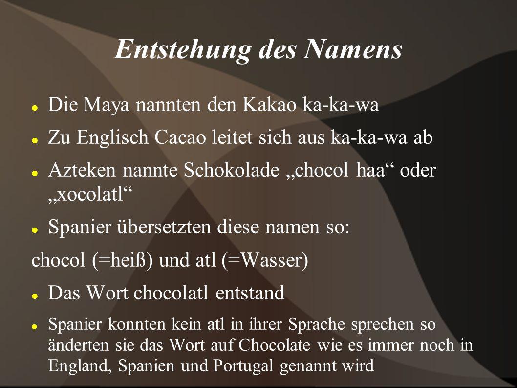 Herstellung von Kakaopulver Kakaobohnen werden geröstet In kleine Stücke gemahlen dabei wird die Schale entfernt Das in die Bohnen eingeschlossene Fett tritt aus (=Kakaobutter) eine dickflüßige Kakaomasse entsteht Kakaomasse wird gepresst und man erhält Kakaopulver