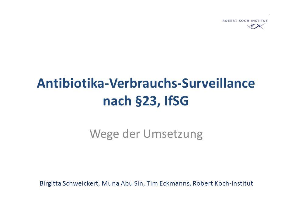 """Antibiotika-Verbrauchs-Surveillance, §23, IfSG 2 ● Im Juli 2011 wurde das """"Gesetz zur Änderung des Infektionsschutzgesetzes und weiterer Gesetze verabschiedet ● Übergeordnetes Ziel: Die Verhütung und Bekämpfung von Krankenhaus- infektionen und resistenten Krankheitserregern zu verbessern."""