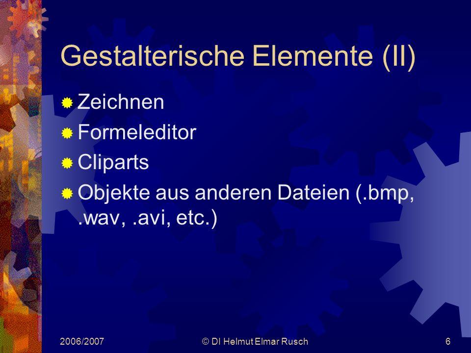 2006/2007© DI Helmut Elmar Rusch6 Gestalterische Elemente (II)  Zeichnen  Formeleditor  Cliparts  Objekte aus anderen Dateien (.bmp,.wav,.avi, etc.)