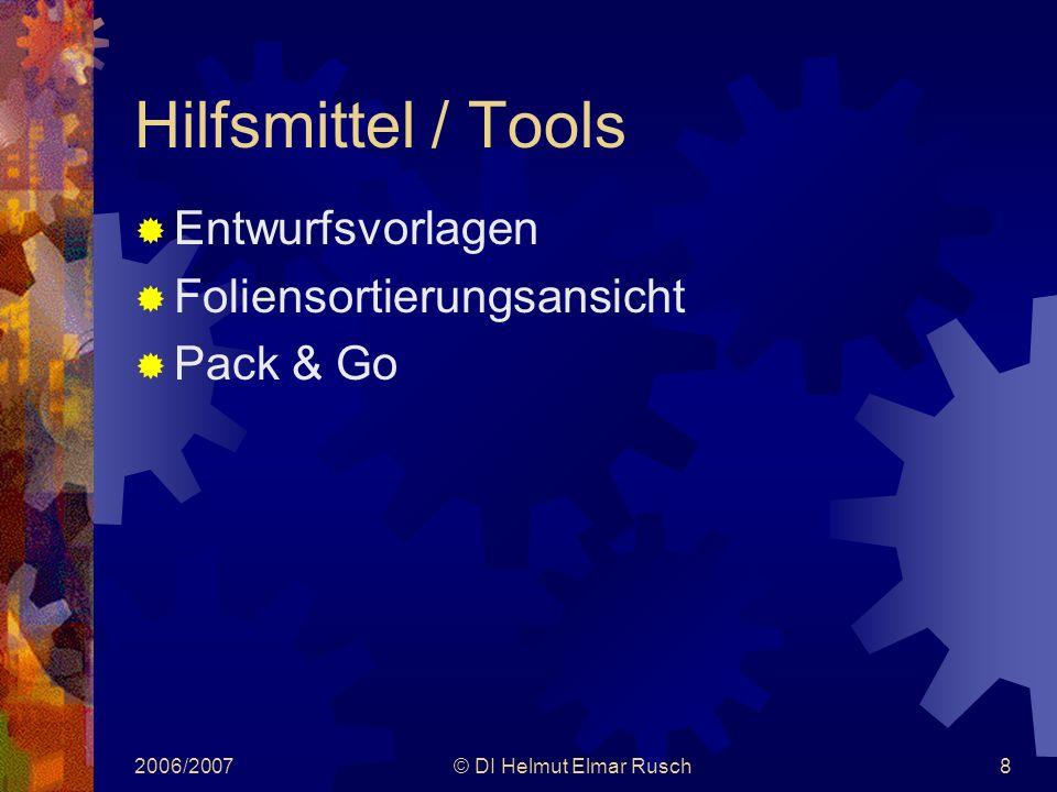 2006/2007© DI Helmut Elmar Rusch8 Hilfsmittel / Tools  Entwurfsvorlagen  Foliensortierungsansicht  Pack & Go