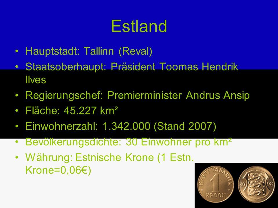 Estland Hauptstadt: Tallinn (Reval) Staatsoberhaupt: Präsident Toomas Hendrik Ilves Regierungschef: Premierminister Andrus Ansip Fläche: 45.227 km² Ei