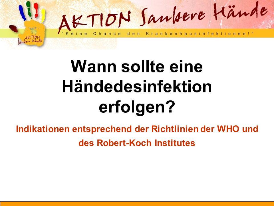 Wann sollte eine Händedesinfektion erfolgen? Indikationen entsprechend der Richtlinien der WHO und des Robert-Koch Institutes