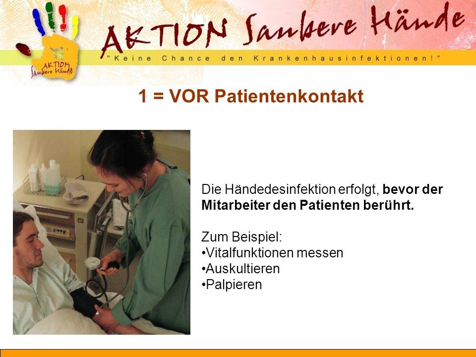 Die Händedesinfektion erfolgt, bevor der Mitarbeiter den Patienten berührt. Zum Beispiel: Vitalfunktionen messen Auskultieren Palpieren 1 = VOR Patien