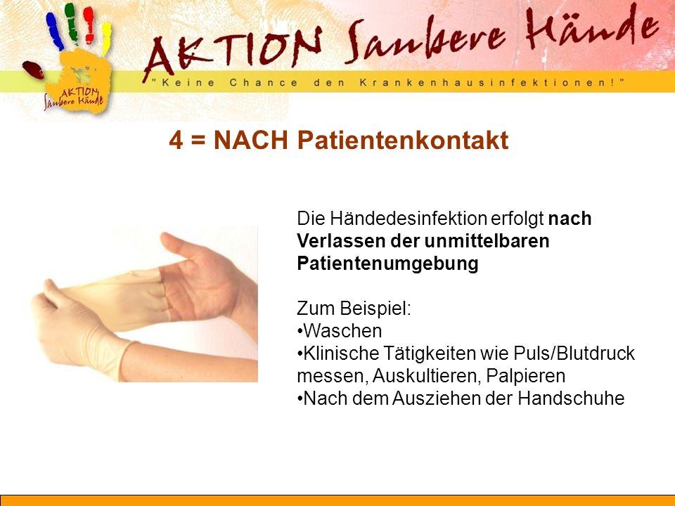 4 = NACH Patientenkontakt Die Händedesinfektion erfolgt nach Verlassen der unmittelbaren Patientenumgebung Zum Beispiel: Waschen Klinische Tätigkeiten