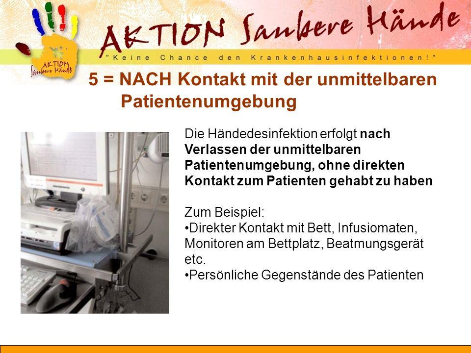 5 = NACH Kontakt mit der unmittelbaren Patientenumgebung Die Händedesinfektion erfolgt nach Verlassen der unmittelbaren Patientenumgebung, ohne direkt