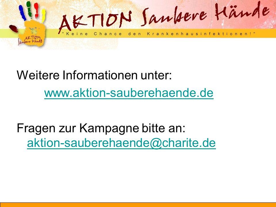 Weitere Informationen unter: www.aktion-sauberehaende.de Fragen zur Kampagne bitte an: aktion-sauberehaende@charite.de aktion-sauberehaende@charite.de