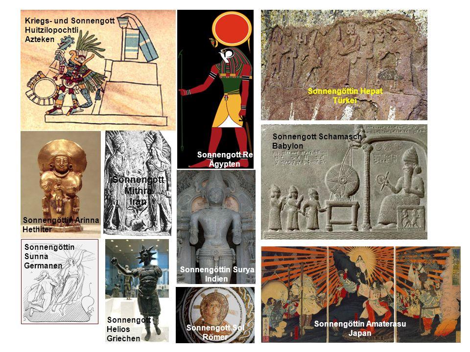 Sonnengötter und Göttinnen Kriegs- und Sonnengott Huitzilopochtli Azteken Sonnengott Re Ägypten Sonnengöttin Amaterasu Japan Sonnengöttin Sunna German