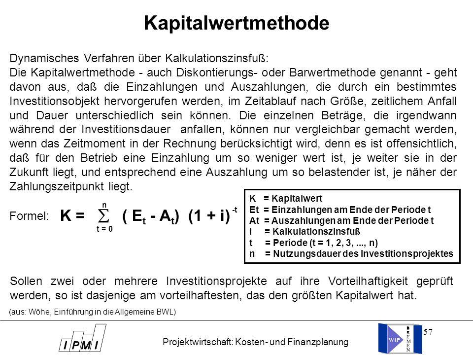 57 Dynamisches Verfahren über Kalkulationszinsfuß: Die Kapitalwertmethode - auch Diskontierungs- oder Barwertmethode genannt - geht davon aus, daß die