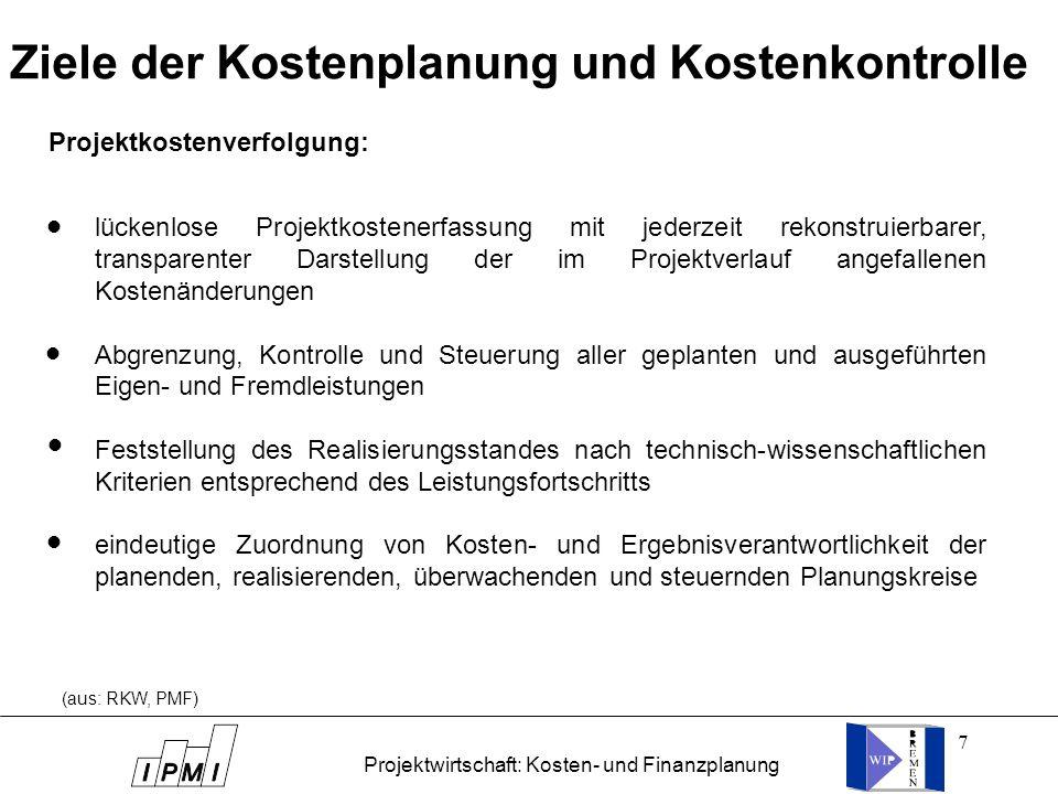 7 (aus: RKW, PMF) Ziele der Kostenplanung und Kostenkontrolle Projektkostenverfolgung: lückenlose Projektkostenerfassung mit jederzeit rekonstruierbar