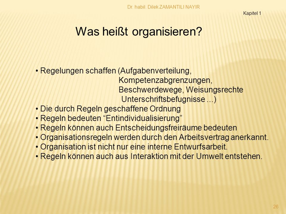 Dr. habil. Dilek ZAMANTILI NAYIR 26 Was heißt organisieren.