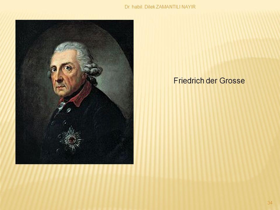 Dr. habil. Dilek ZAMANTILI NAYIR 34 Friedrich der Grosse