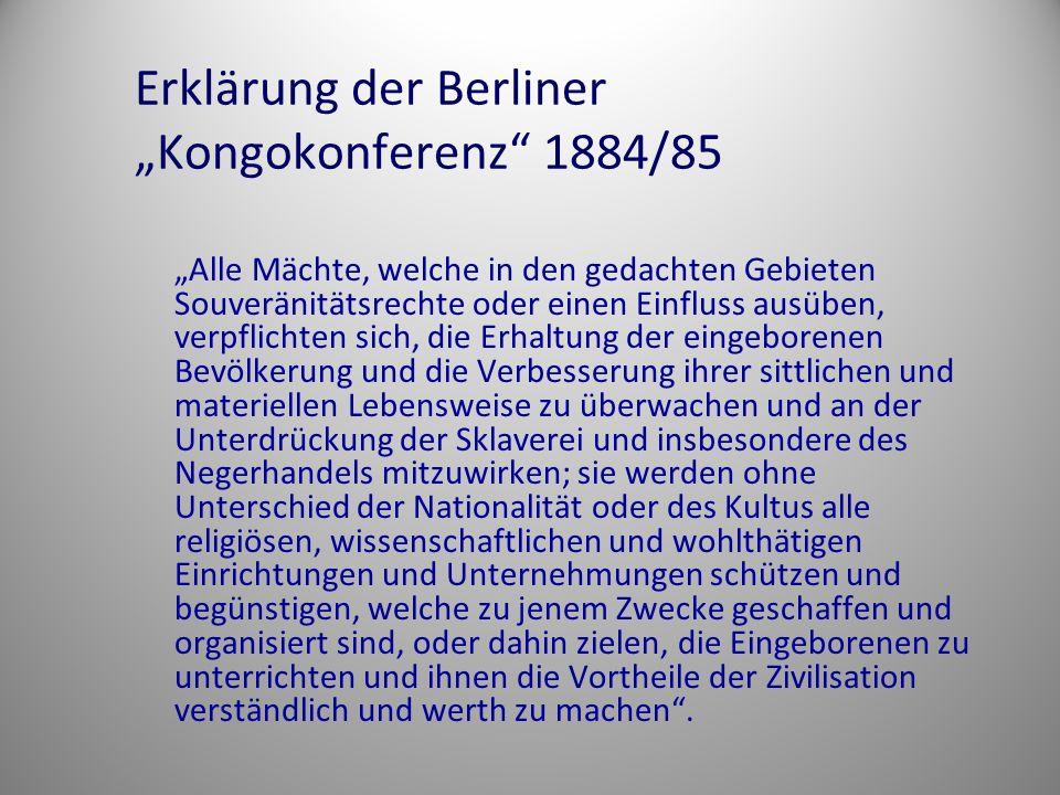 """Erklärung der Berliner """"Kongokonferenz"""" 1884/85 """"Alle Mächte, welche in den gedachten Gebieten Souveränitätsrechte oder einen Einfluss ausüben, verpfl"""