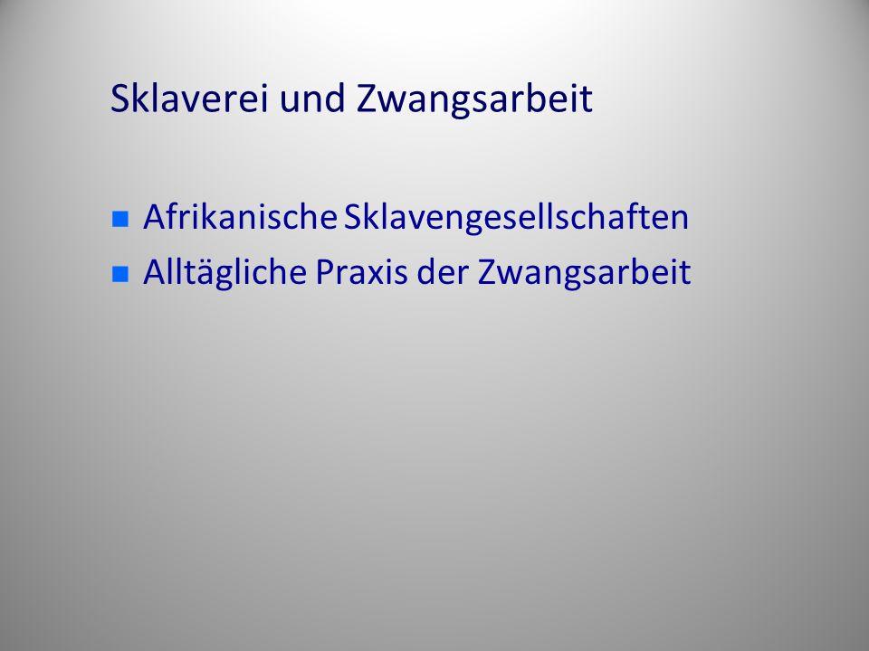 Sklaverei und Zwangsarbeit Afrikanische Sklavengesellschaften Alltägliche Praxis der Zwangsarbeit
