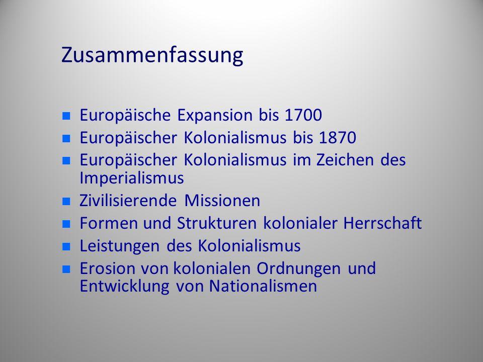 Zusammenfassung Europäische Expansion bis 1700 Europäischer Kolonialismus bis 1870 Europäischer Kolonialismus im Zeichen des Imperialismus Zivilisiere