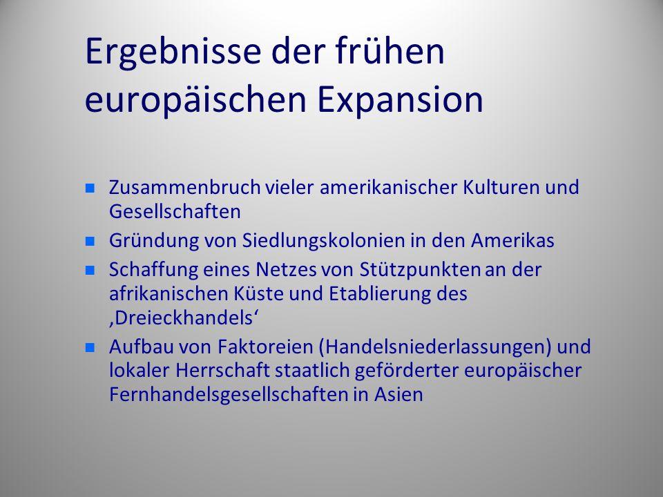 Ergebnisse der frühen europäischen Expansion Zusammenbruch vieler amerikanischer Kulturen und Gesellschaften Gründung von Siedlungskolonien in den Ame