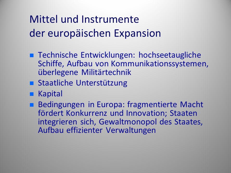 Mittel und Instrumente der europäischen Expansion Technische Entwicklungen: hochseetaugliche Schiffe, Aufbau von Kommunikationssystemen, überlegene Mi