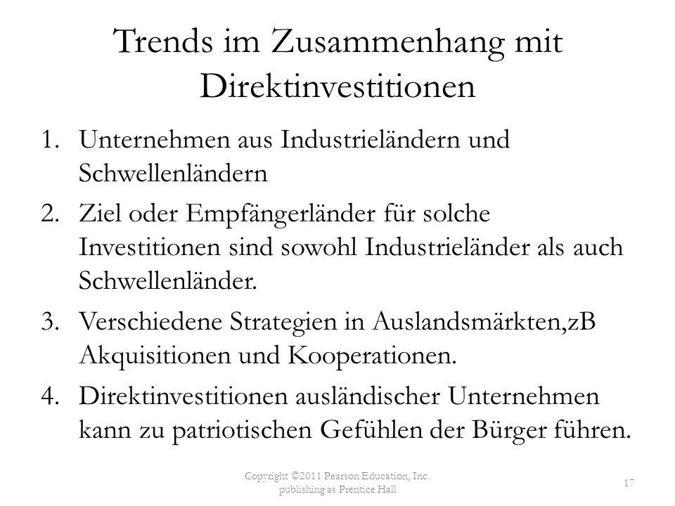 Trends im Zusammenhang mit Direktinvestitionen 1.Unternehmen aus Industrieländern und Schwellenländern 2.Ziel oder Empfängerländer für solche Investitionen sind sowohl Industrieländer als auch Schwellenländer.