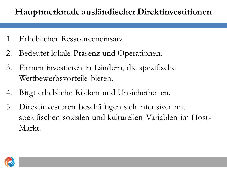 Hauptmerkmale ausländischer Direktinvestitionen 1.Erheblicher Ressourceneinsatz. 2.Bedeutet lokale Präsenz und Operationen. 3.Firmen investieren in Lä