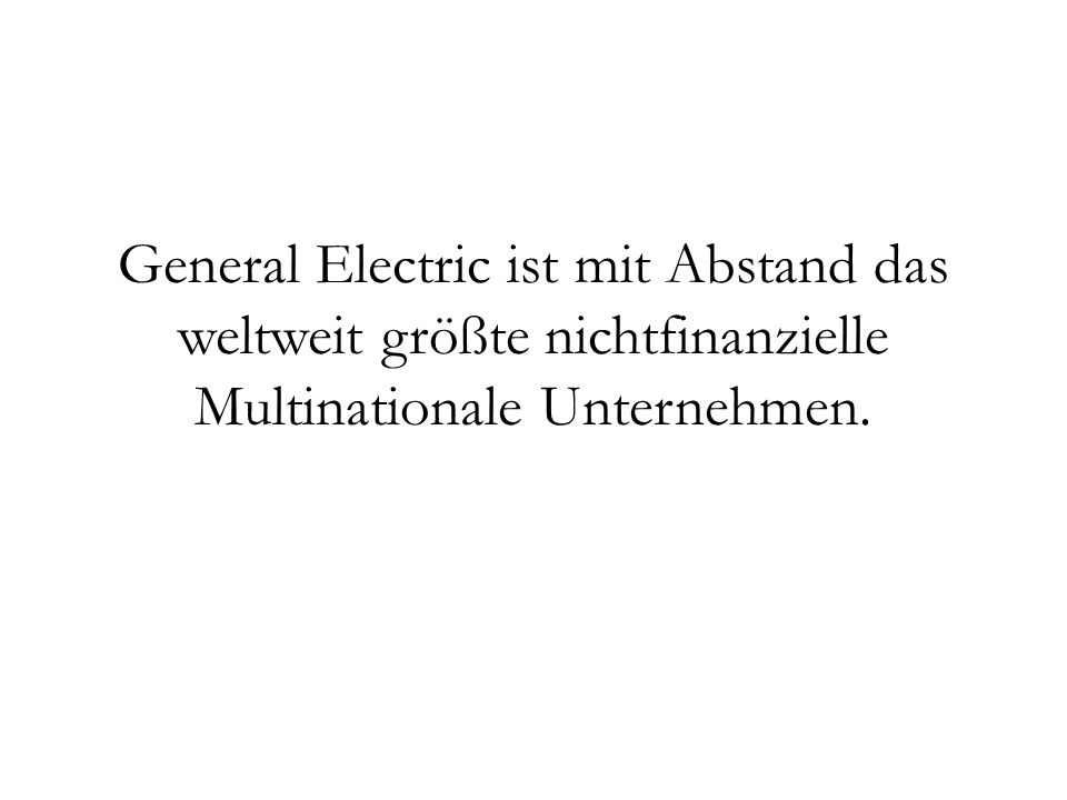 General Electric ist mit Abstand das weltweit größte nichtfinanzielle Multinationale Unternehmen.