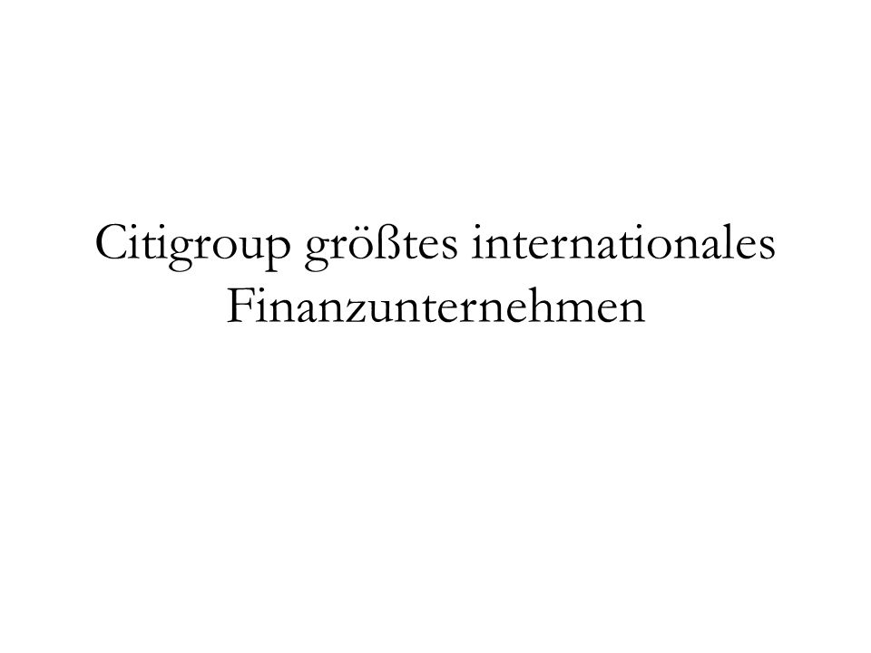 Citigroup größtes internationales Finanzunternehmen