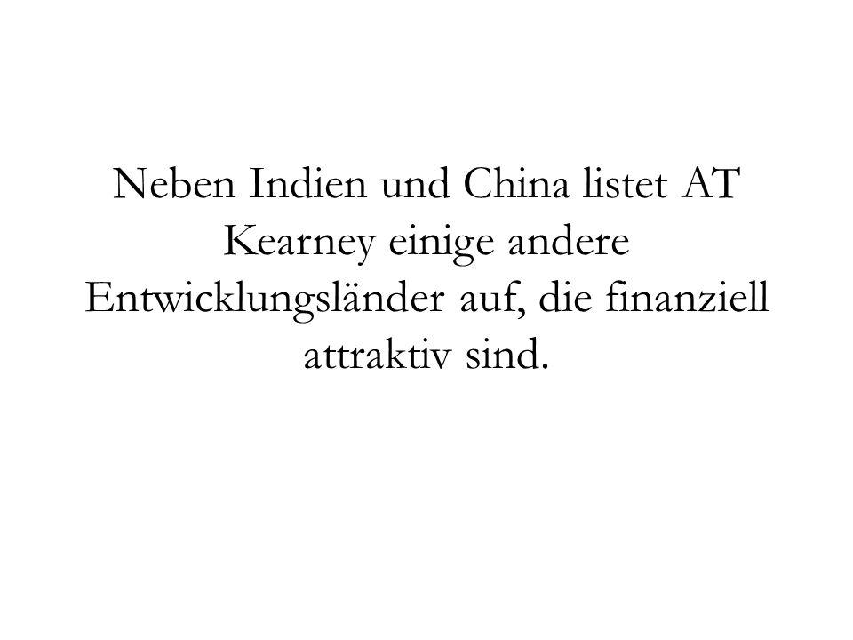 Neben Indien und China listet AT Kearney einige andere Entwicklungsländer auf, die finanziell attraktiv sind.
