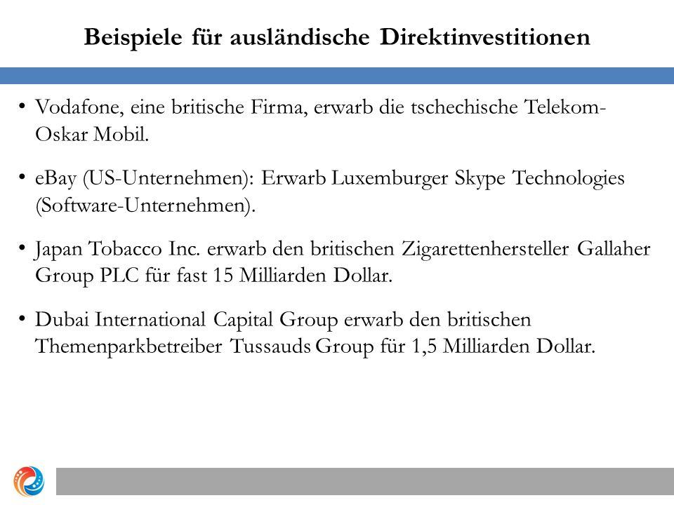 Beispiele für ausländische Direktinvestitionen Vodafone, eine britische Firma, erwarb die tschechische Telekom- Oskar Mobil. eBay (US-Unternehmen): Er