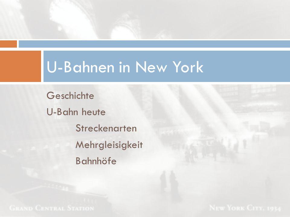 Geschichte U-Bahn heute Streckenarten Mehrgleisigkeit Bahnhöfe U-Bahnen in New York