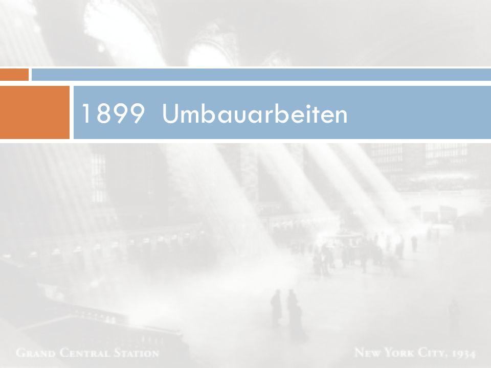 Umbauarbeiten  Aufstockung von 3 auf 6 Geschosse  Neue Fassadengestaltung  Gleise werden in den Untergrund verlegt  Umbenennung in Grand Central Station  1900: Abschluss der Umbauarbeiten