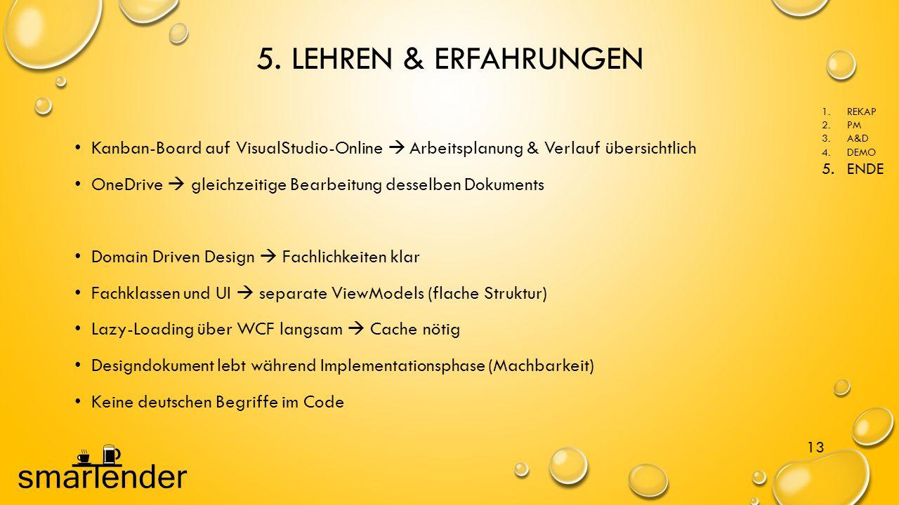 5. LEHREN & ERFAHRUNGEN 13 1.REKAP 2.PM 3.A&D 4.DEMO 5.ENDE Kanban-Board auf VisualStudio-Online  Arbeitsplanung & Verlauf übersichtlich OneDrive  g