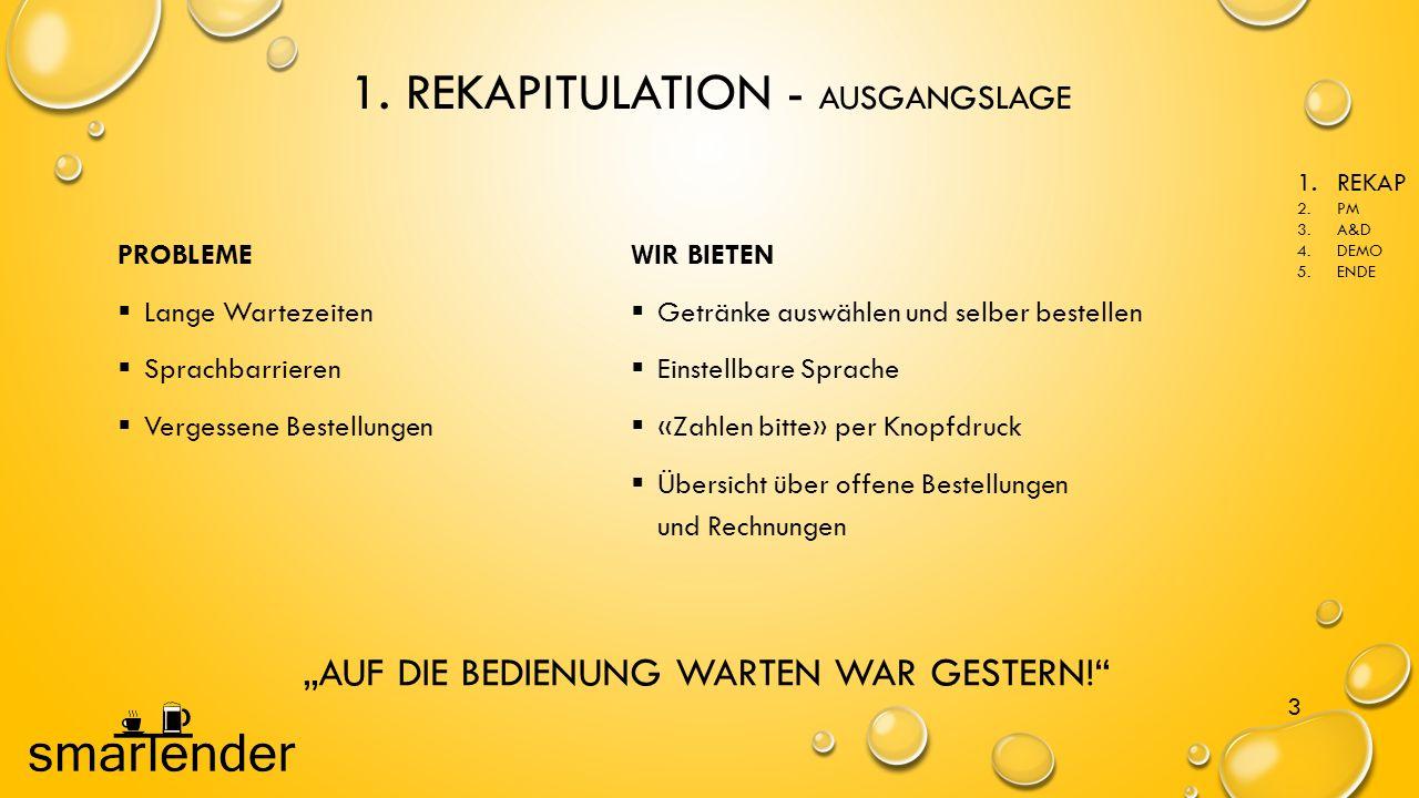 1. REKAPITULATION - AUSGANGSLAGE PROBLEME  Lange Wartezeiten  Sprachbarrieren  Vergessene Bestellungen WIR BIETEN  Getränke auswählen und selber b