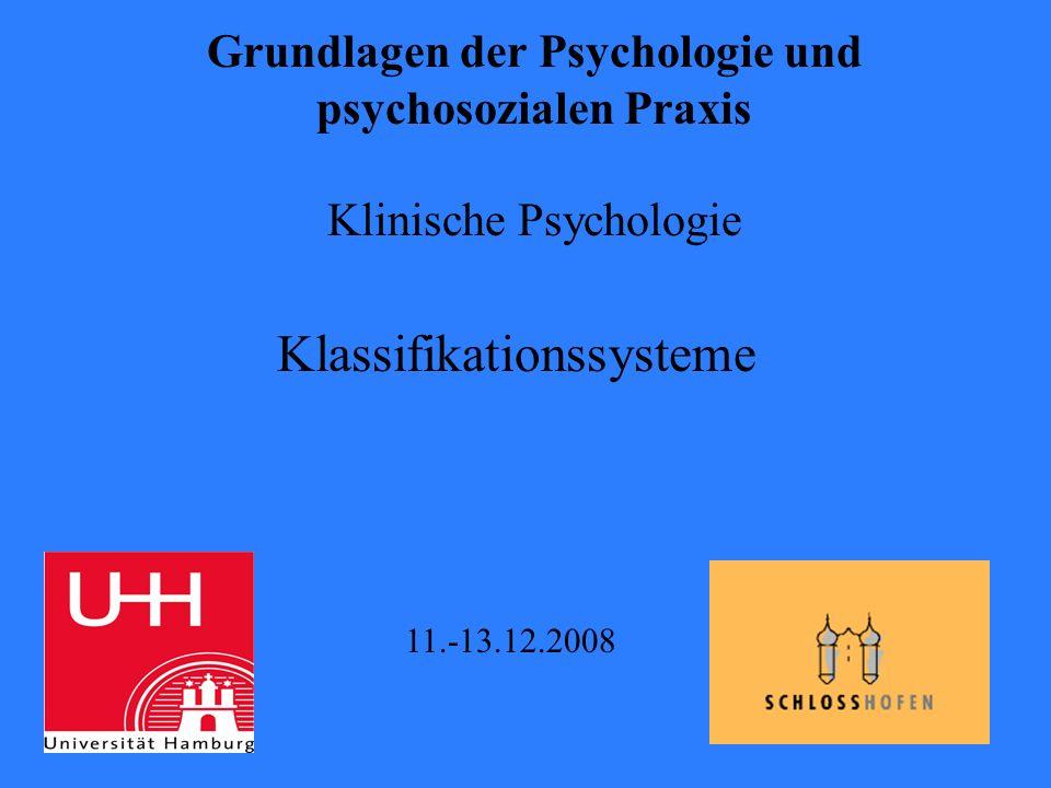 Grundlagen der Psychologie und psychosozialen Praxis Klinische Psychologie Klassifikationssysteme 11.-13.12.2008