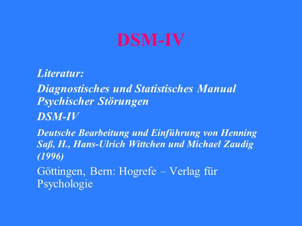 DSM-IV Literatur: Diagnostisches und Statistisches Manual Psychischer Störungen DSM-IV Deutsche Bearbeitung und Einführung von Henning Saß, H., Hans-U