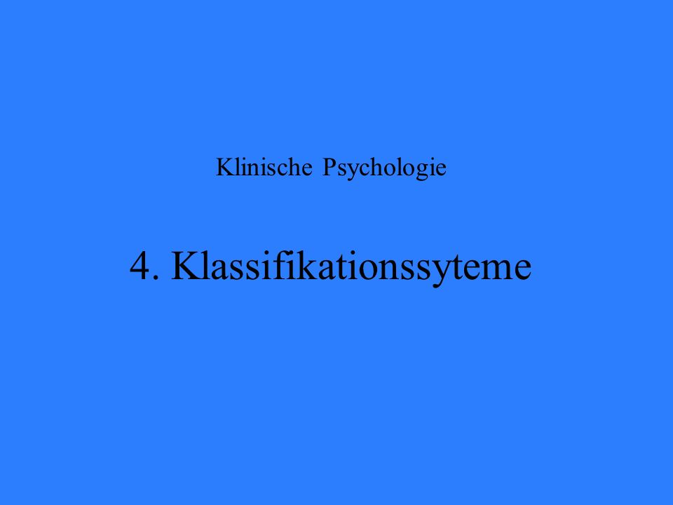 Klinische Psychologie 4. Klassifikationssyteme