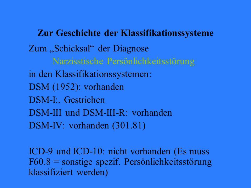 """Zur Geschichte der Klassifikationssysteme Zum """"Schicksal der Diagnose Narzisstische Persönlichkeitsstörung in den Klassifikationssystemen: DSM (1952): vorhanden DSM-I:."""