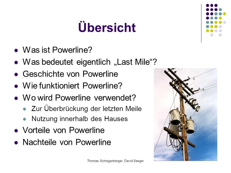 """Thomas Schregenberger, David Seeger Übersicht Was ist Powerline? Was bedeutet eigentlich """"Last Mile""""? Geschichte von Powerline Wie funktioniert Powerl"""