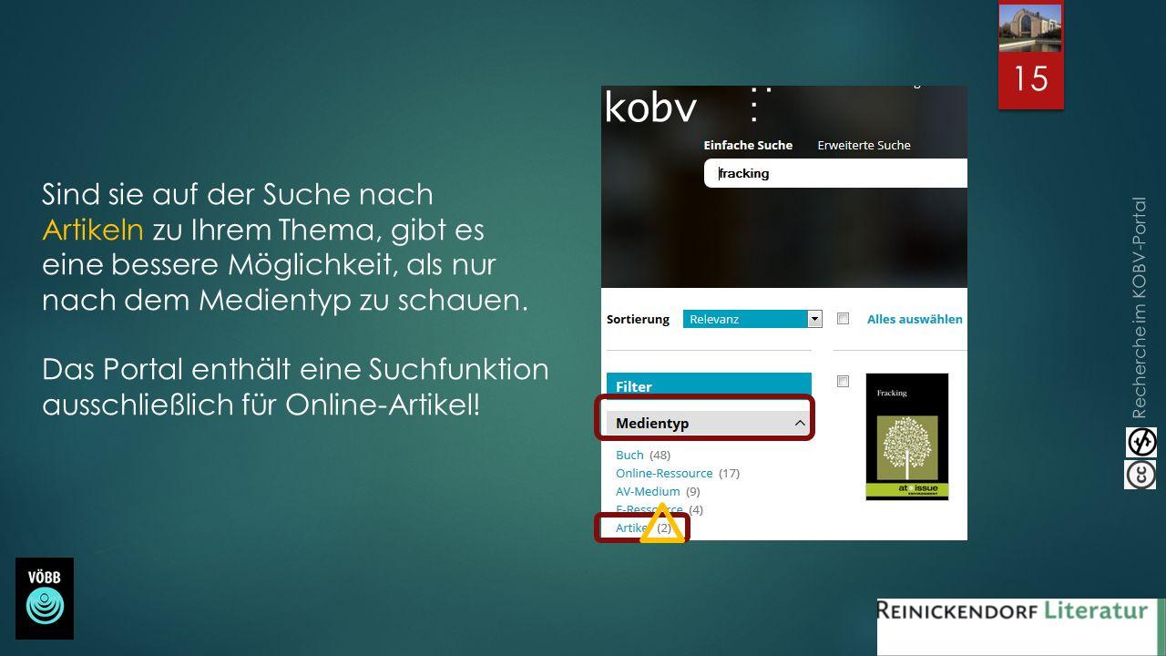 Recherche im KOBV-Portal Sind sie auf der Suche nach Artikeln zu Ihrem Thema, gibt es eine bessere Möglichkeit, als nur nach dem Medientyp zu schauen.