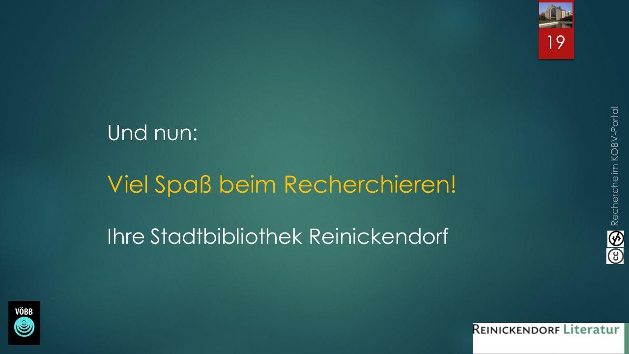 Recherche im KOBV-Portal Und nun: Viel Spaß beim Recherchieren! Ihre Stadtbibliothek Reinickendorf 19