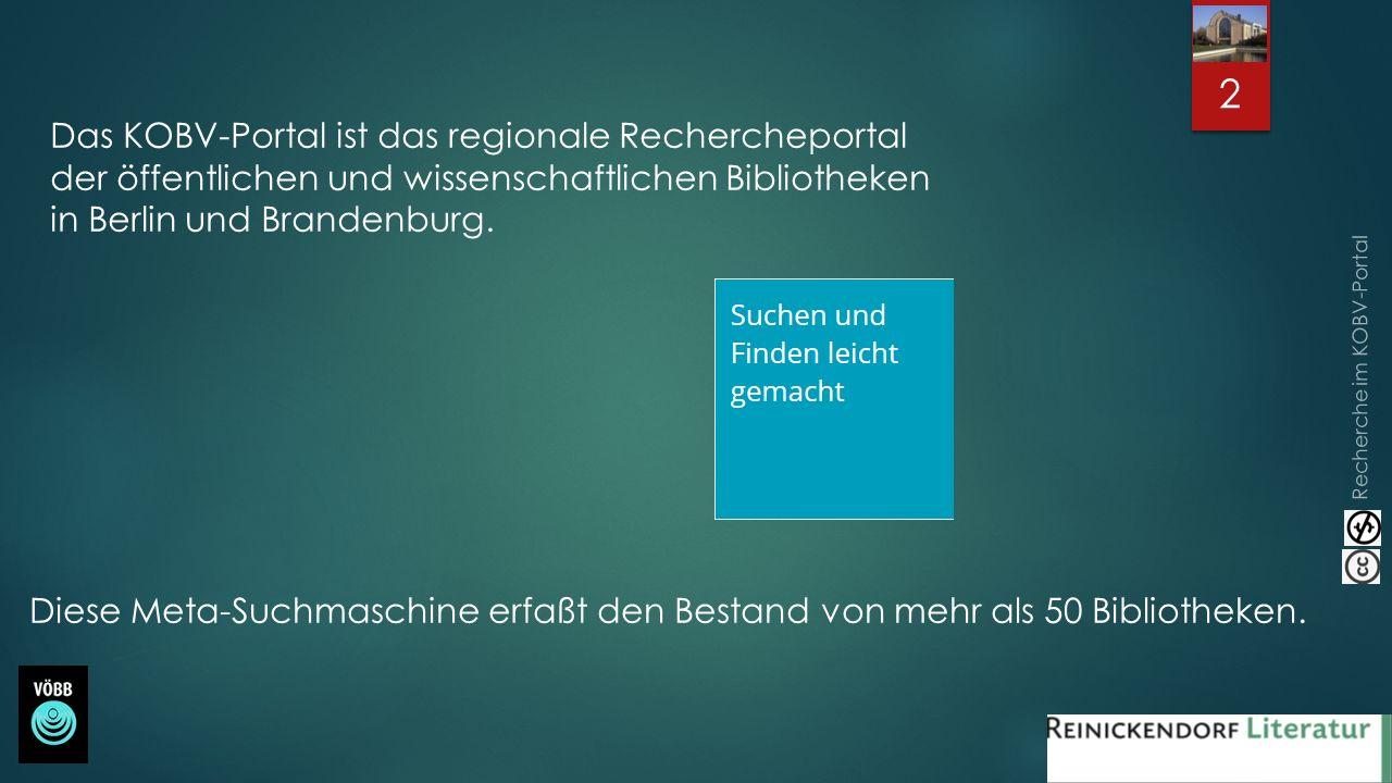 Recherche im KOBV-Portal Das KOBV-Portal ist das regionale Rechercheportal der öffentlichen und wissenschaftlichen Bibliotheken in Berlin und Brandenb